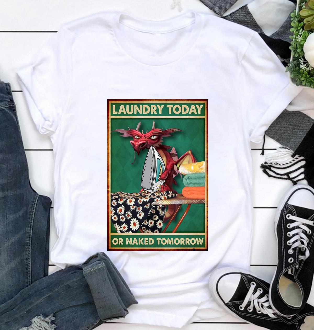 Dragon laundry today or naked tomorrow poster t-shirt