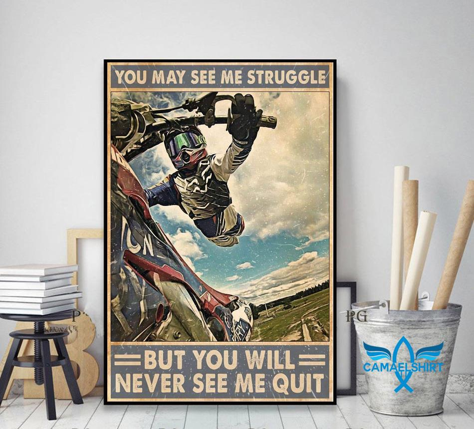 Motocross you may see me struggle but you will never see me quit poster decor art