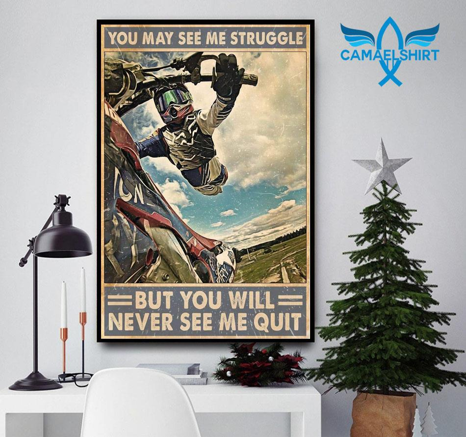 Motocross you may see me struggle but you will never see me quit poster
