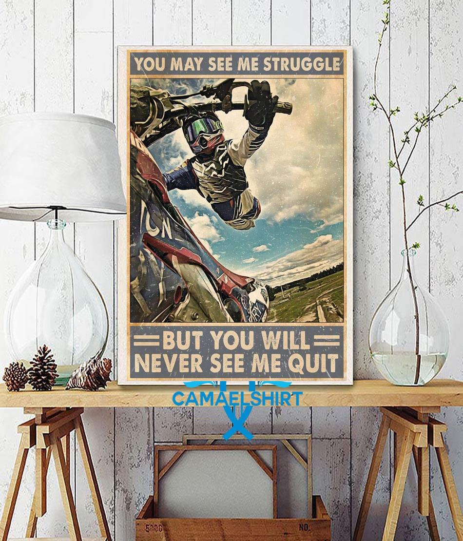 Motocross you may see me struggle but you will never see me quit poster wall decor