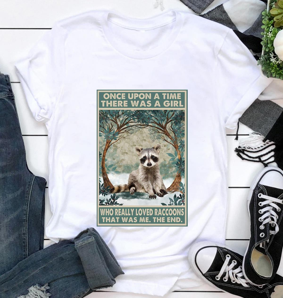 Once upon a time a girl who really loved Raccoons poster t-shirt