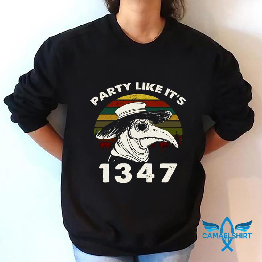 Plague Doctor vintage party like it's 1347 t-s sweatshirt