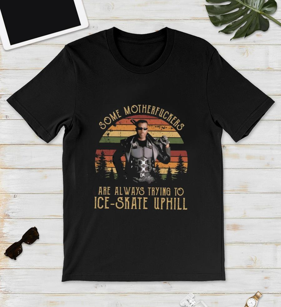 Some motherfuckers are always trying to Ice skate wesley snipes blade vintage t-s unisex