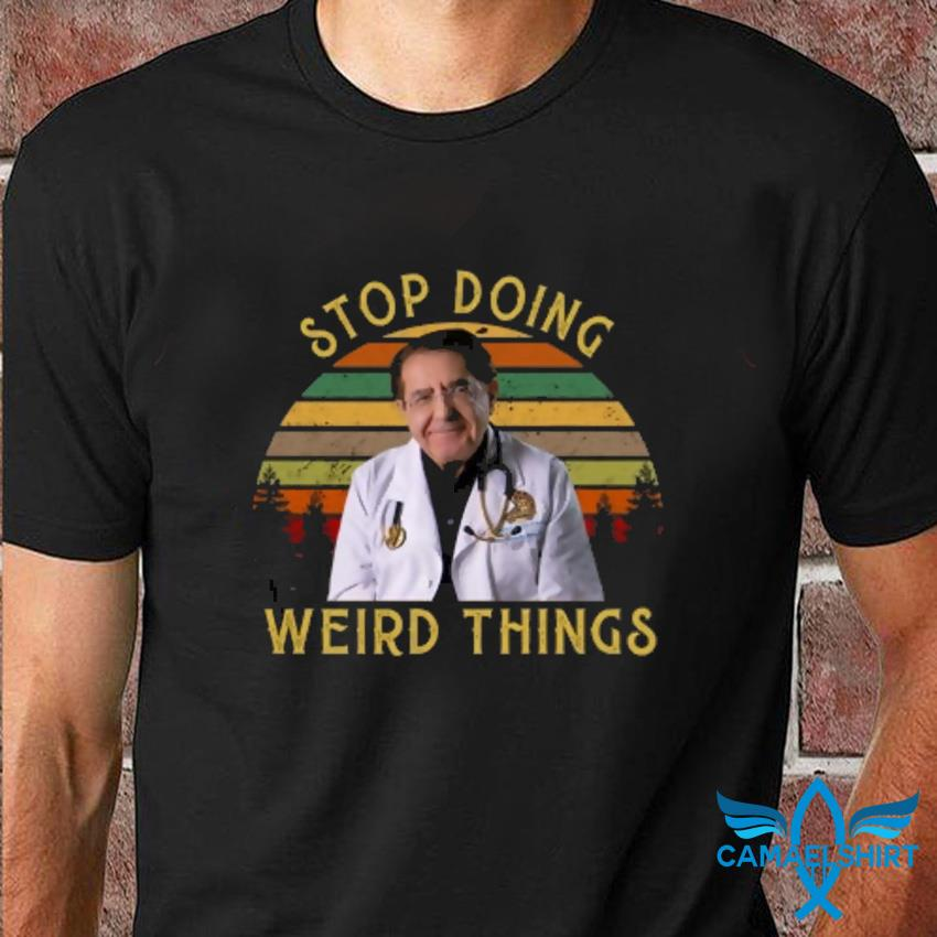 Stop doing weird thing Dr younan nowzaradan movie vintage t-shirt