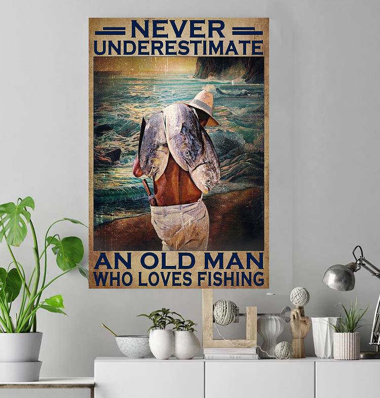 Fisherman never underestimate an old man who loves fishing poster