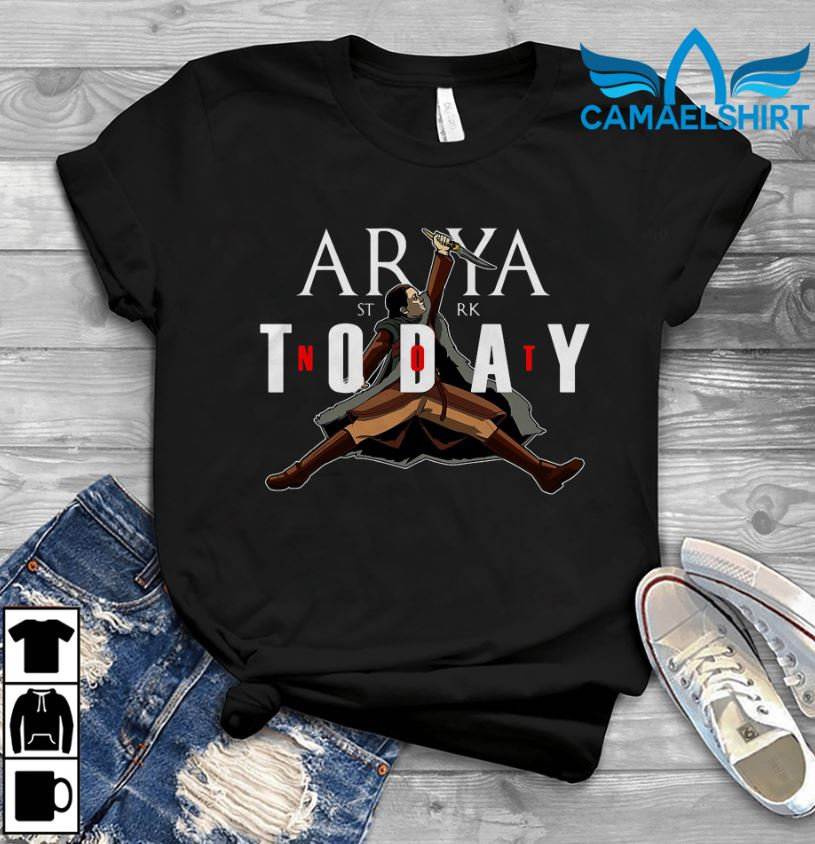 Arya Stark's epic not today Game Of Thrones 8 shirt