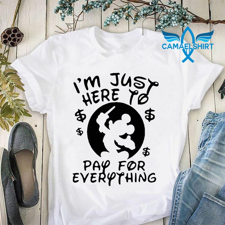 Disney Grumpy dad I'm just here to pay for everything shirt