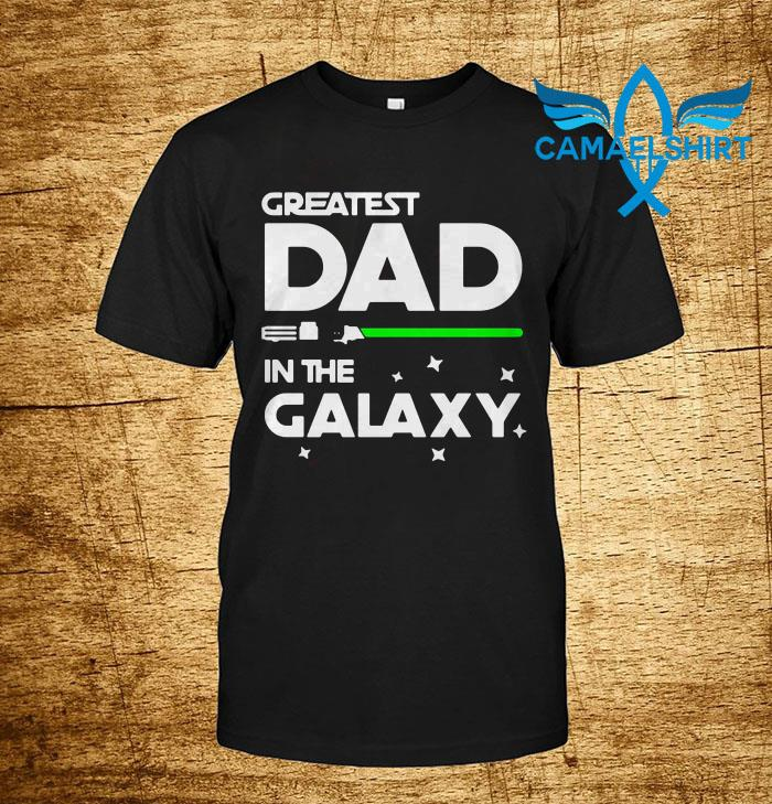 Greatest dad in the Galaxy shirt