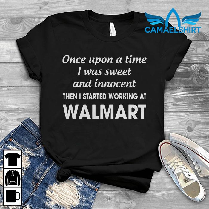 Once upon a time I was sweet and innocent Walmart shirt