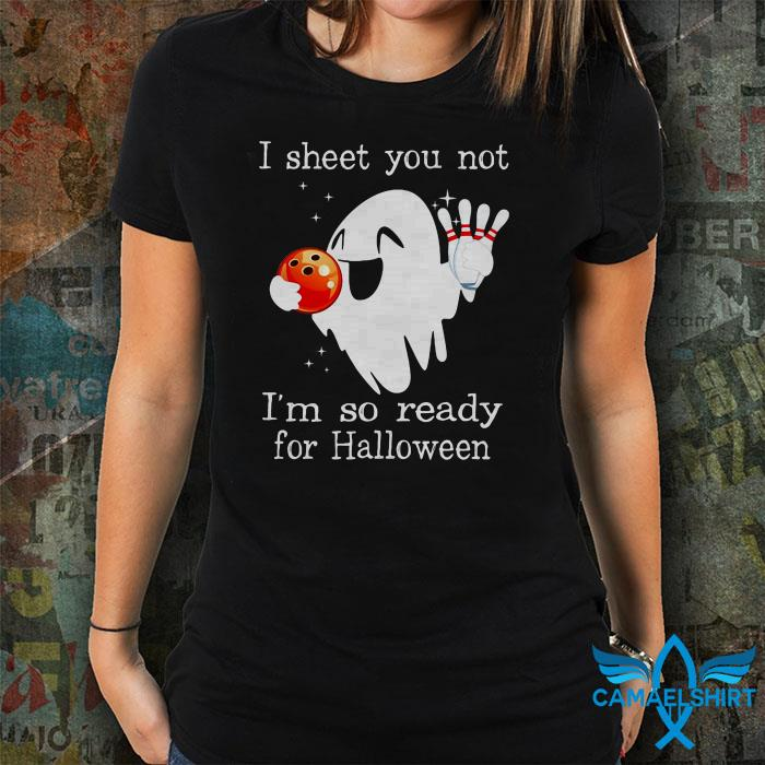 Bowling ghost I sheet you not I'm so ready for halloween shirt