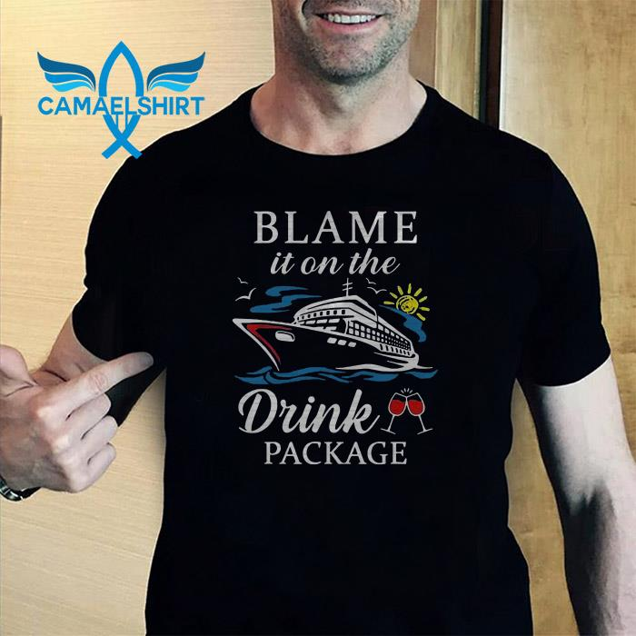 Cruise ship blame it on the drink package shirt