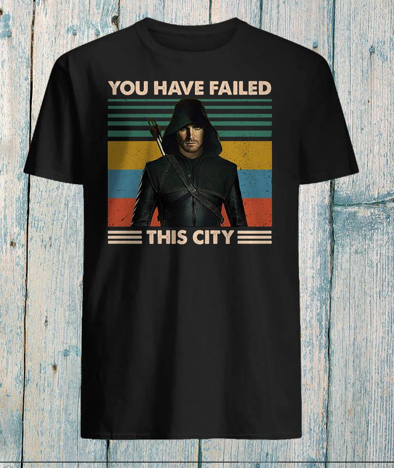 Oliver Queen you have failed this city vintage shirt