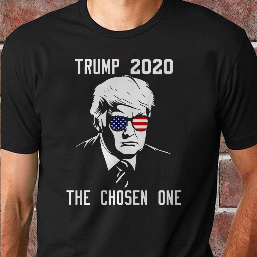 Trump 2020 the Chosen One for president shirt