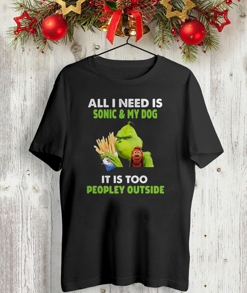 All I need is Sonic and my dog Grinch christmas shirt