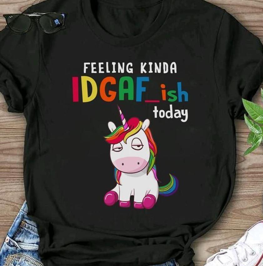 Feeling kinda idgaf ish today Unicorn t-shirt