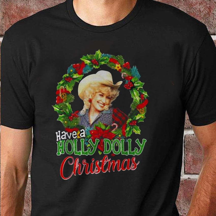 Have a holly Dolly Christmas Dolly Parton christmas unisex shirt