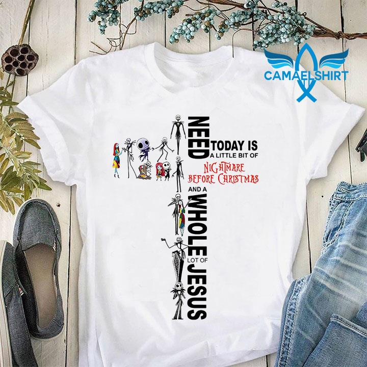 Need today is a little bit of Nightmare and whole lot of Jesus t-shirt