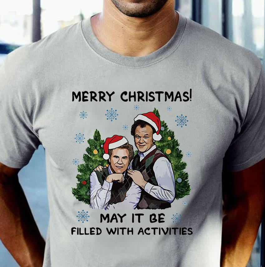 Step Brothers merry Christmas may it be filled with activities unisex shirt