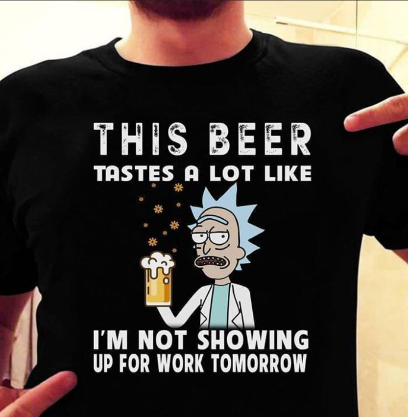 This beer tastes a lot like im not showing up for work tomorrow Rick Morty t-shirt