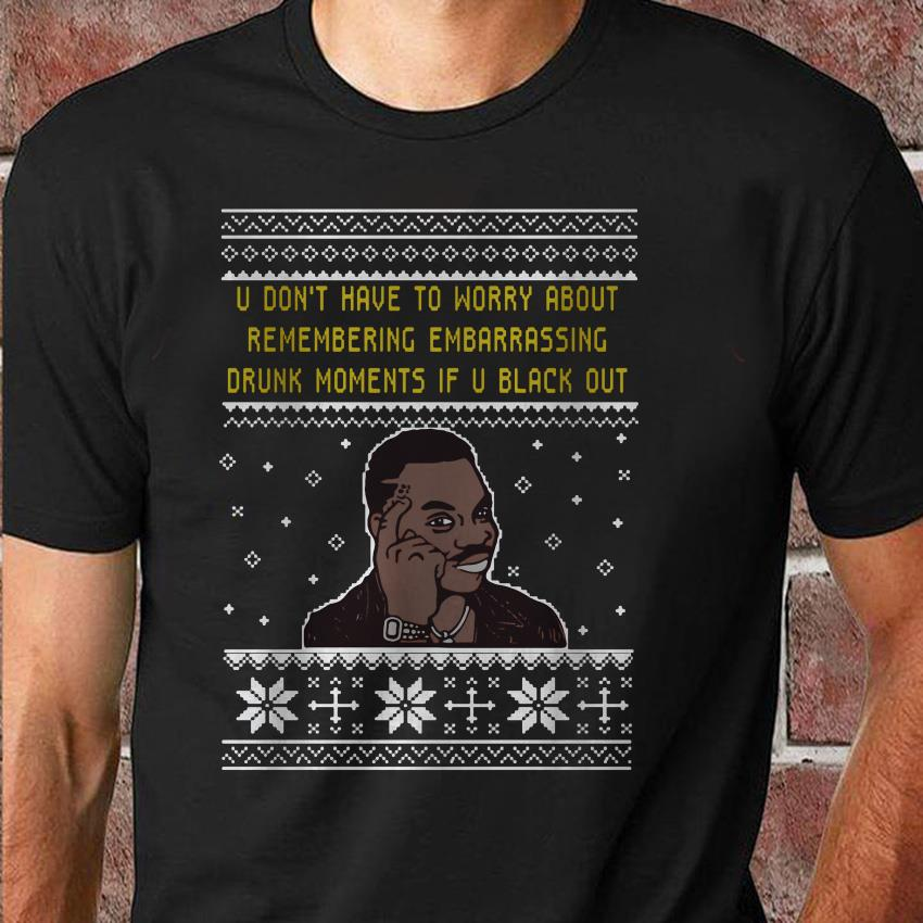 Tupac u dont have to worry about remembering embarassing drunk moments unisex shirt