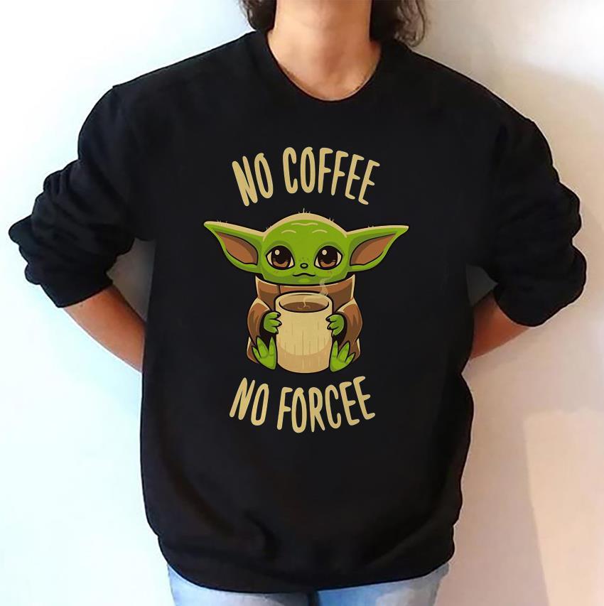 The Mandalorian Baby Yoda no coffee no forcee sweatshirt