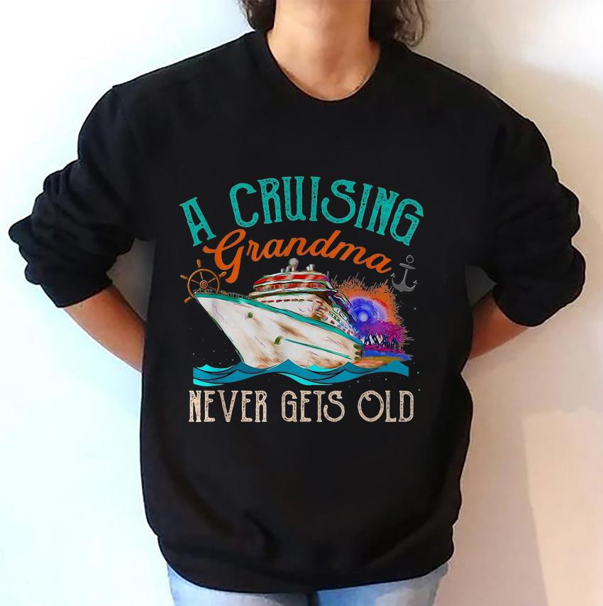 A cruising grandma never gets old sweat-shirt