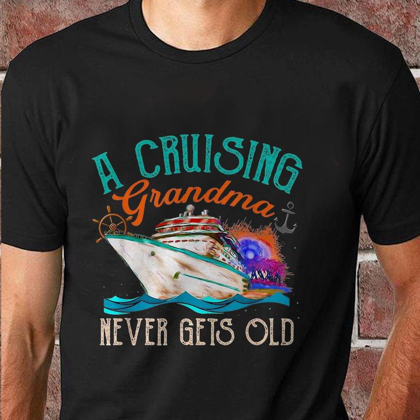 A cruising grandma never gets old t-shirt