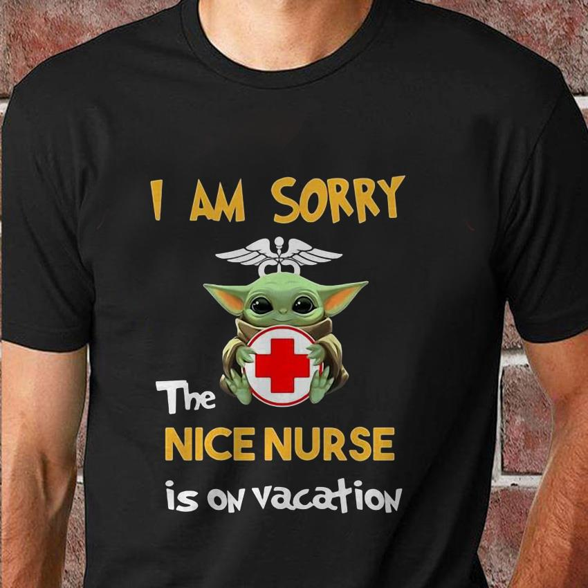 Baby Yoda I am sorry the nice nurse is on vacation t-shirt