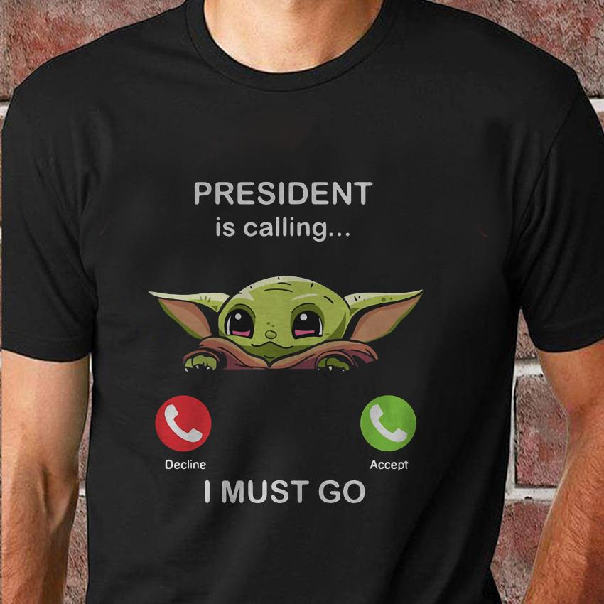 Baby Yoda president is calling and I must go t-shirt
