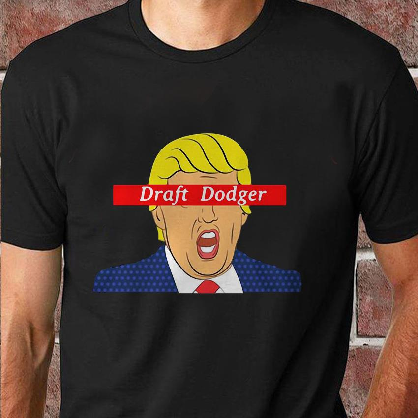 Trump draft dodger t-shirt