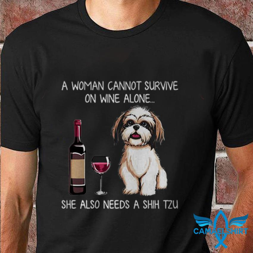 A woman cannot survive on wine alone she needs shih tzu dog t-shirt