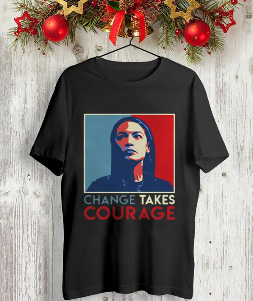 Alexandria Ocasio Cortez change takes courage 2020 t-shirt