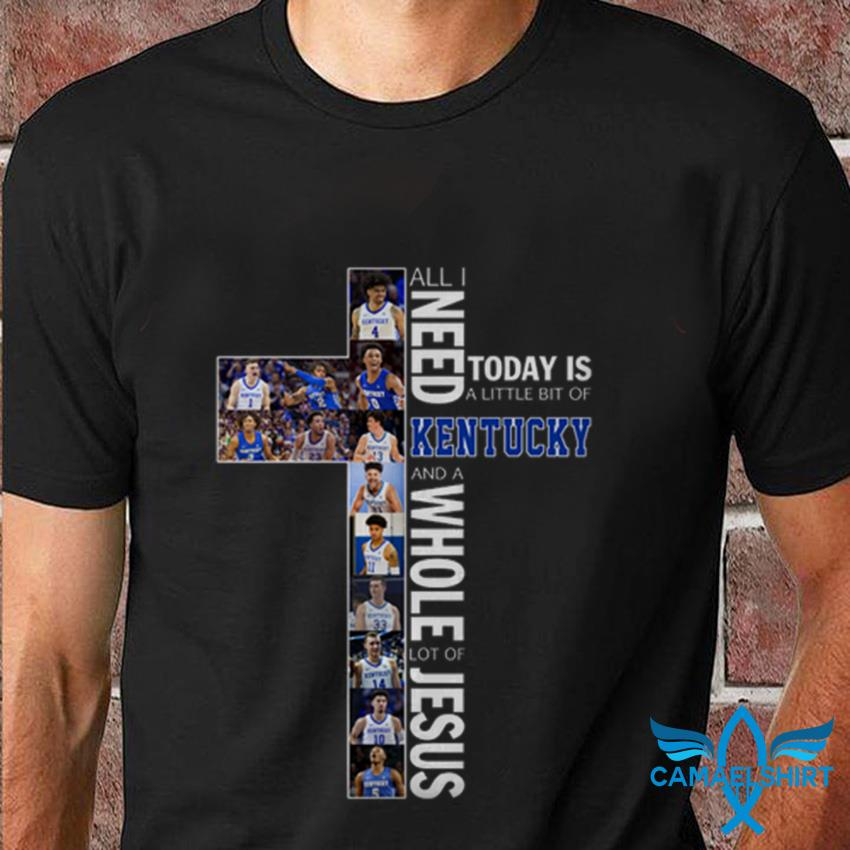 All I need today is a little bit of Kentucky Wildcats and whole lot of Jesus t-shirt