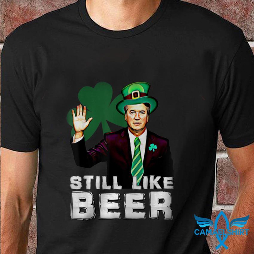 Brett Kavanaugh still like beer St Patrick day t-shirt