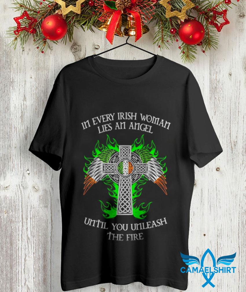 In every Irish woman lies an angel until you unleash the fire t-shirt