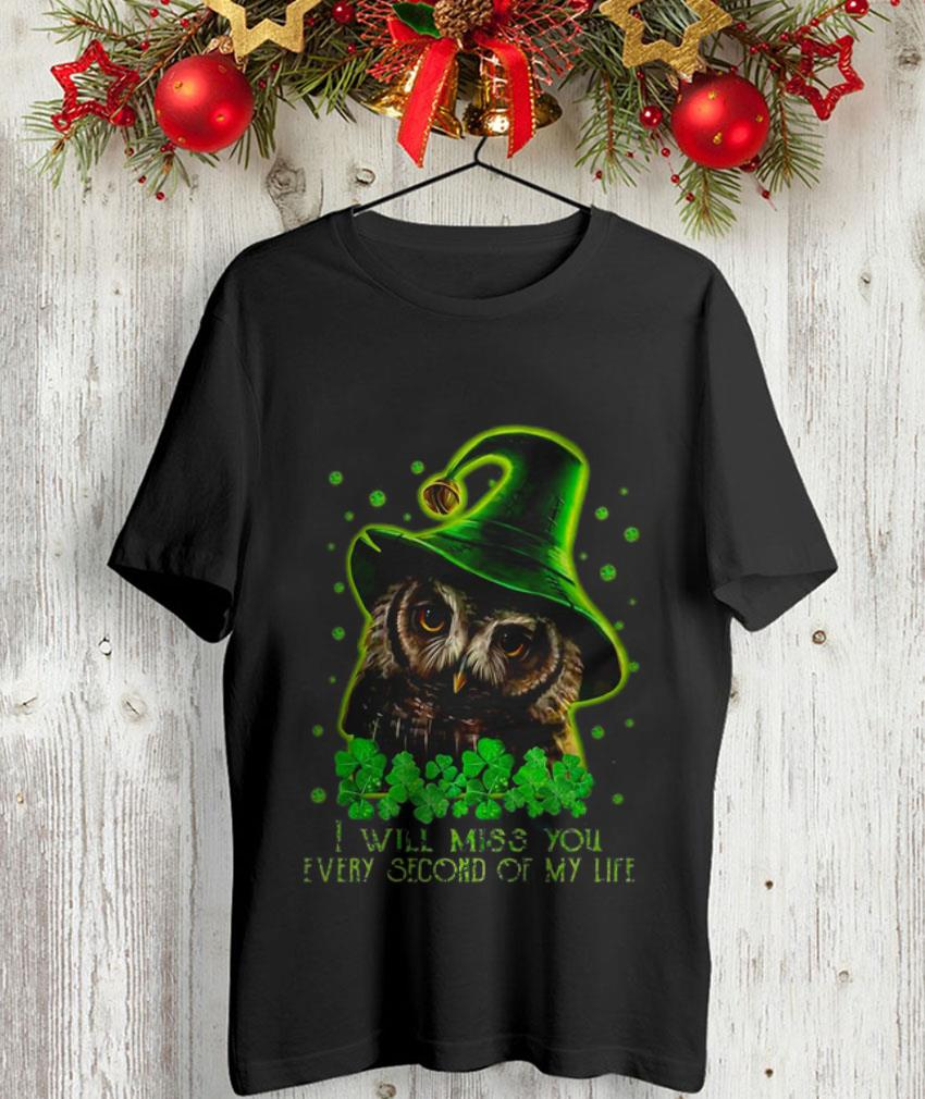 Owl St Patrick I will miss you every second of my life t-shirt