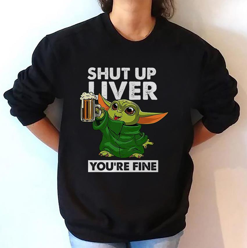 Shut up liver you fine baby Yoda funny Shamrock t-shirt