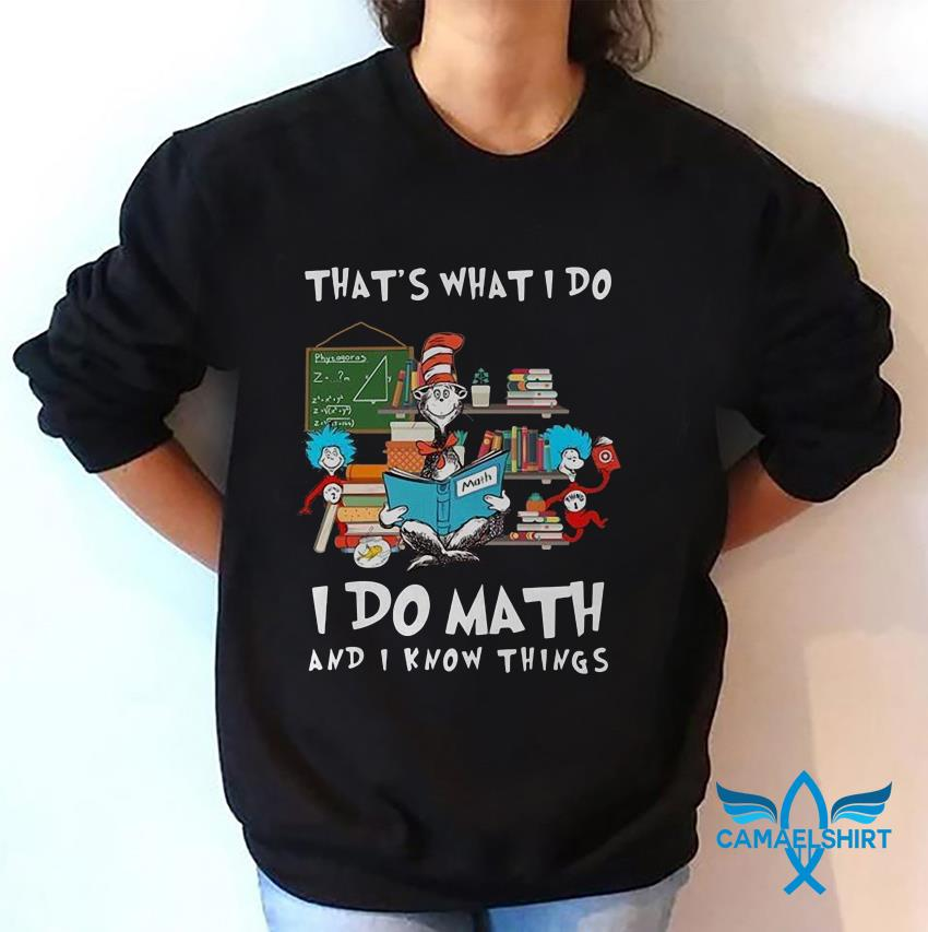 Teacher Dr Seuss thats what I do math and I know things t-shirt