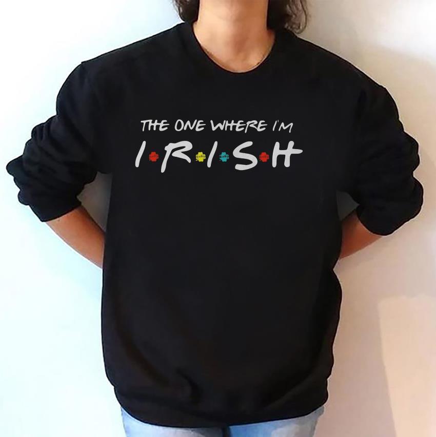 The one where Im Irish friends Patrick day t-shirt