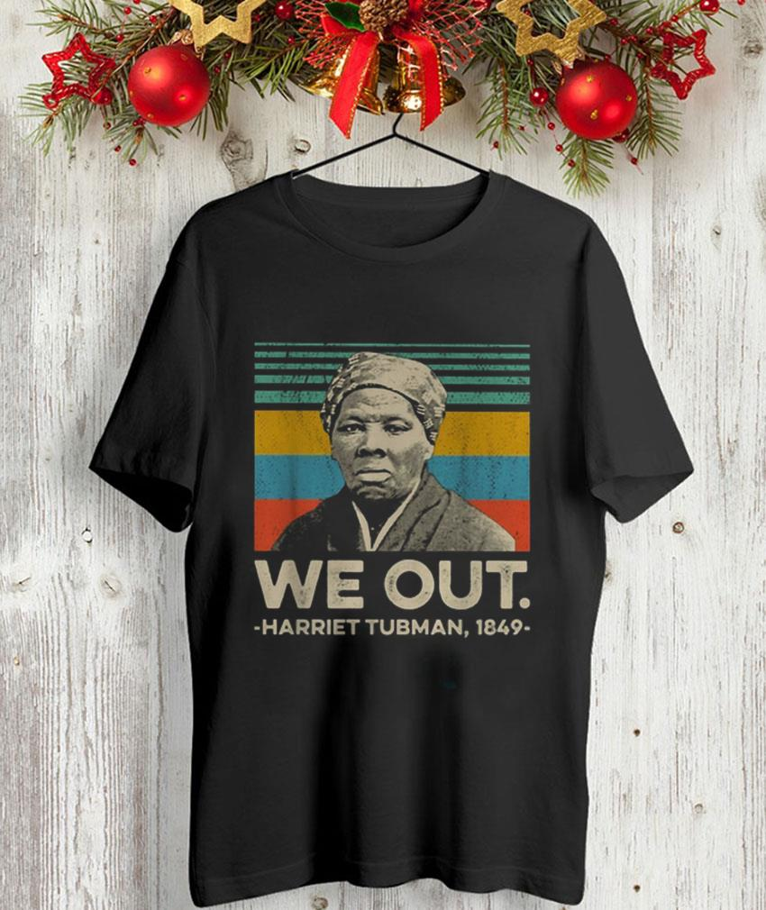 We out Harriet Tubman 1849 vintage t-shirt