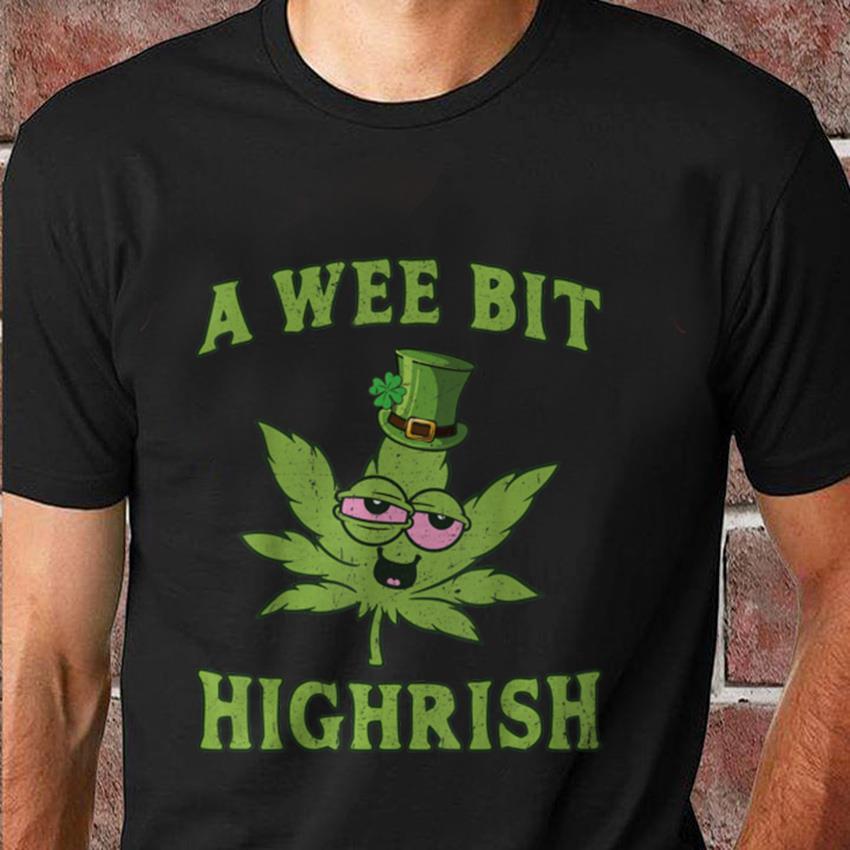 Weed marijuana a wee bit highrish t-shirt