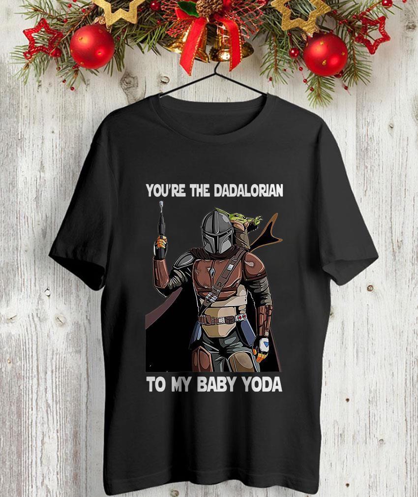 You are the Dadalorian to my Baby Yoda t-shirt