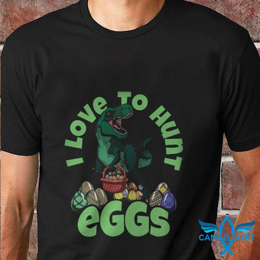 Easter Dinosaur I love to hunt eggs t shirt