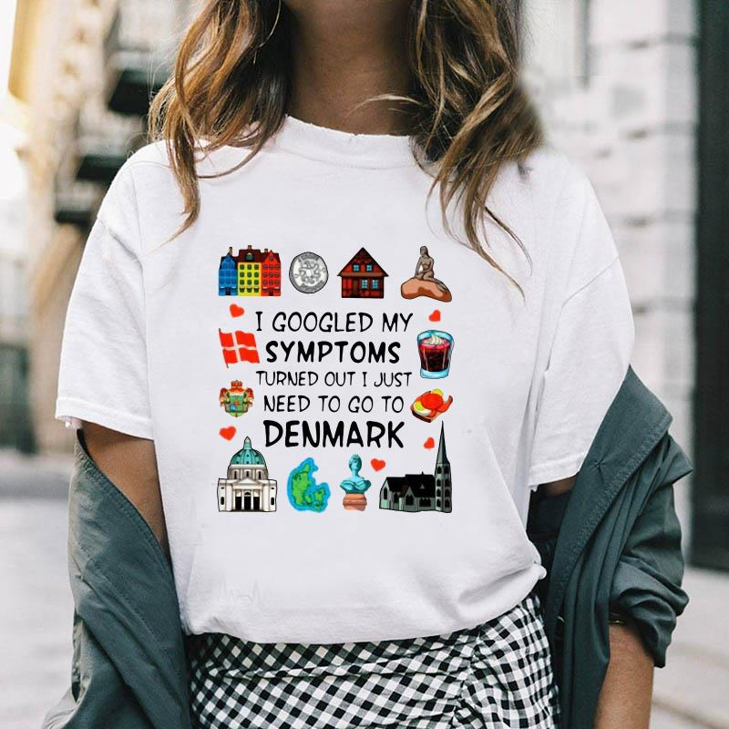 I googled my symptoms turned out I just need to go to Denmark t-shirt