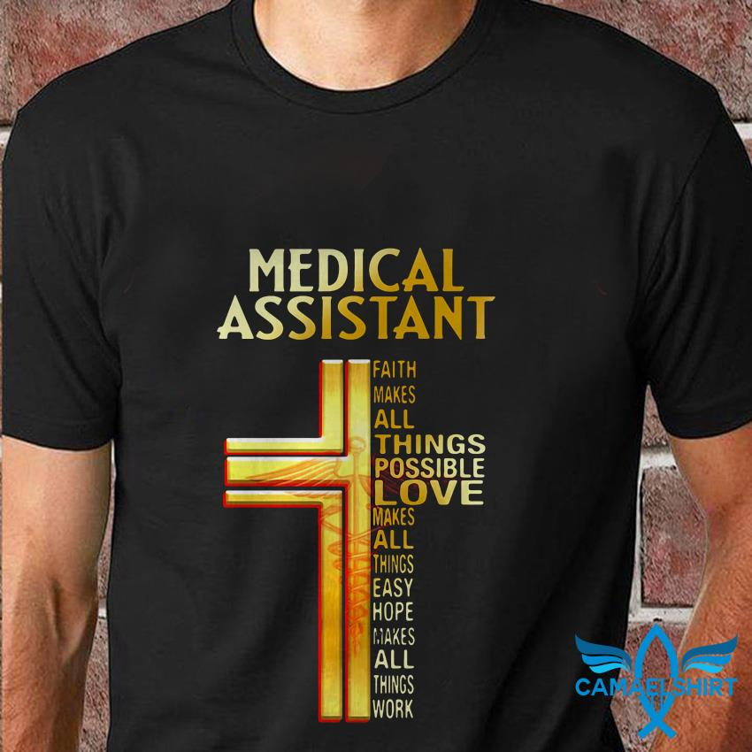 Medical assistant faith makes all things possible love Jesus cross t shirt
