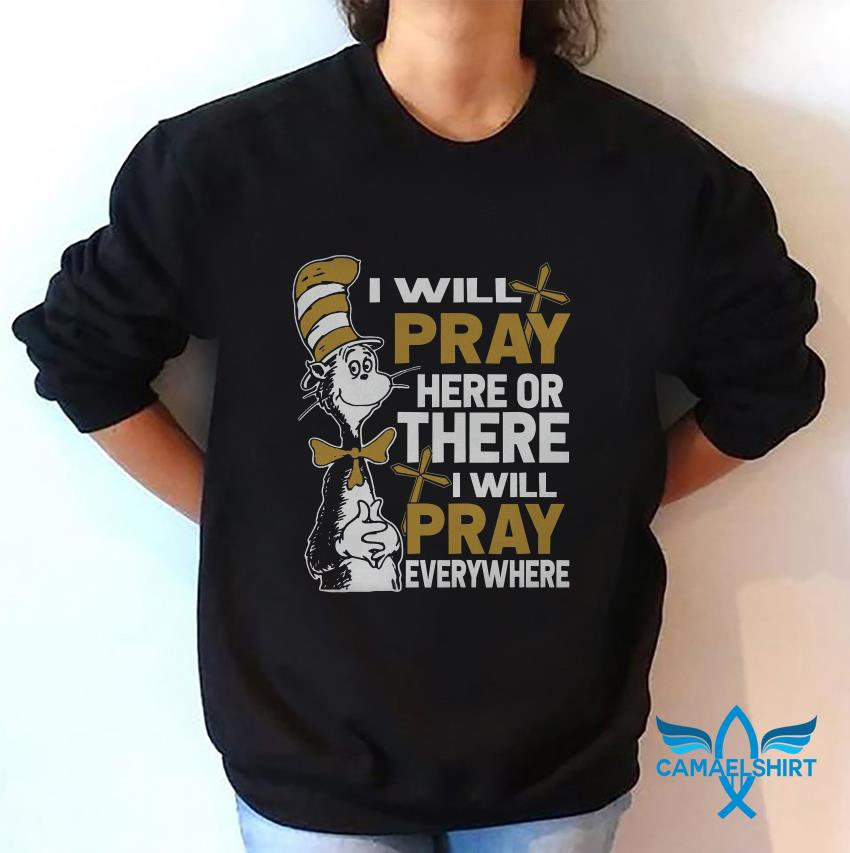 Priest Dr seuss I will pray here or there I will pray everywhere sweat shirt