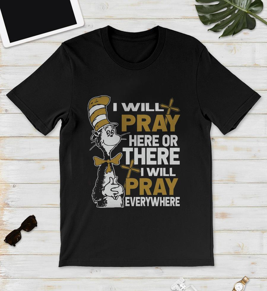 Priest Dr seuss I will pray here or there I will pray everywhere unisex shirt
