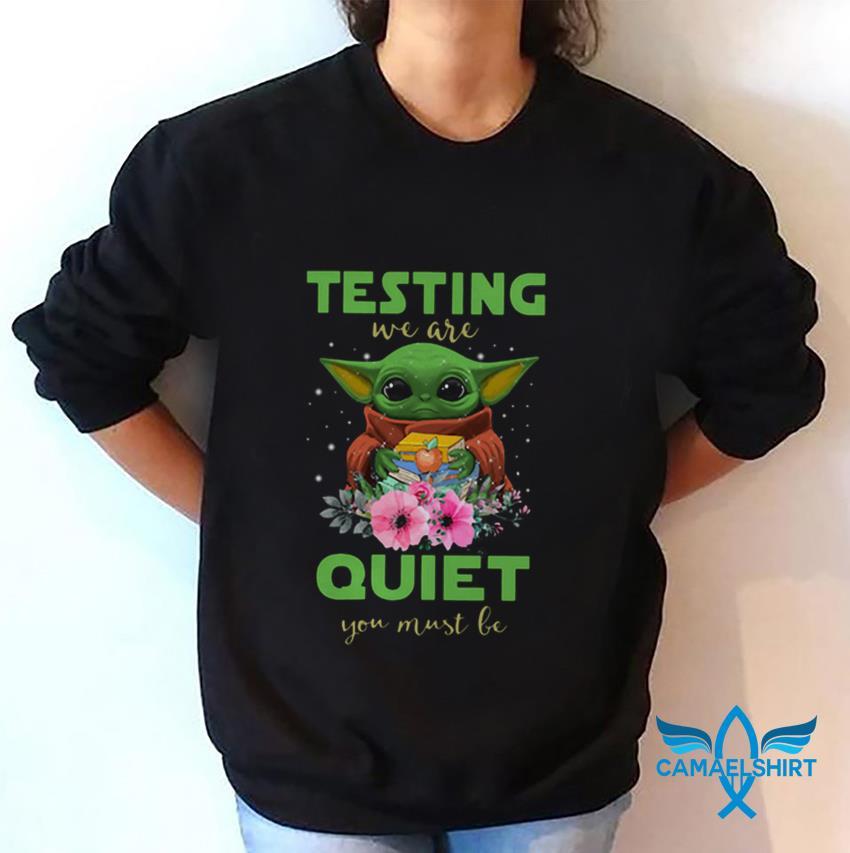 Teacher baby Yoda testing we are quiet you must be sweat shirt