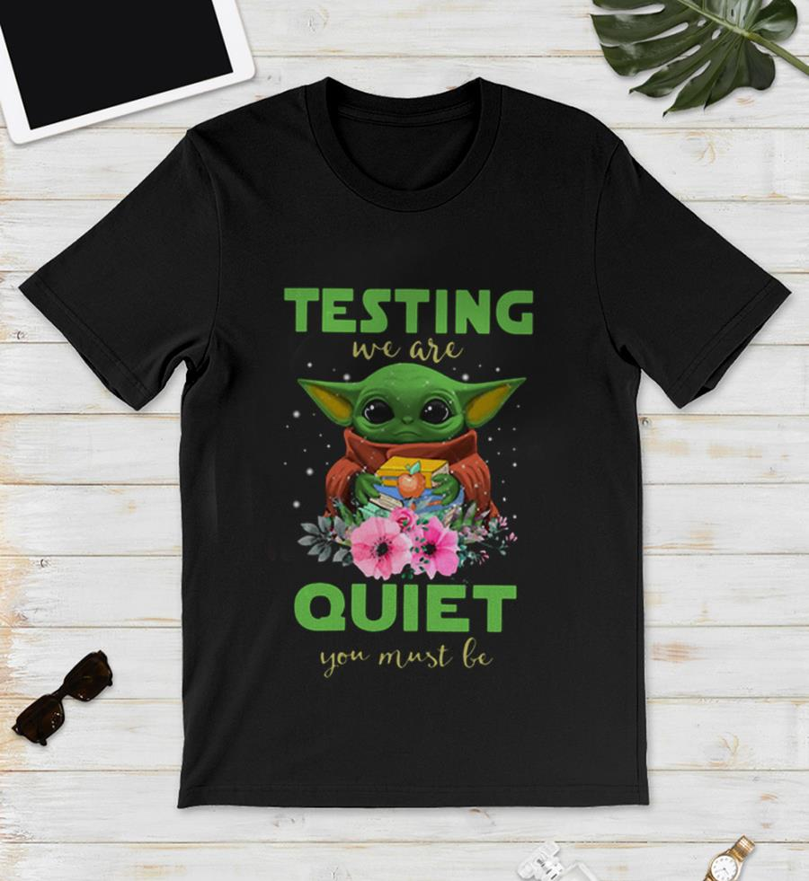 Teacher baby Yoda testing we are quiet you must be unisex shirt