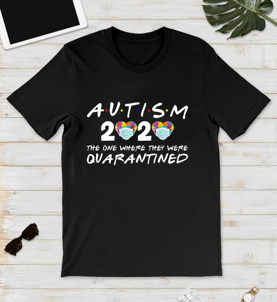 Autism 2020 the one where they were quarantined unisex t-shirt